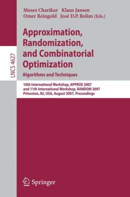 Approximation, Randomization, and Combinatorial Optimization. Algorithms and Techniques: 10th International Workshop, APPROX 2007, and 11th International Workshop, RANDOM 2007, Princeton, NJ, USA, August 20-22, 2007, Proceedings