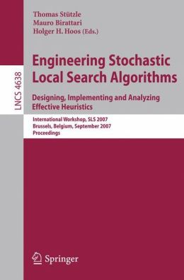 Engineering Stochastic Local Search Algorithms. Designing, Implementing and Analyzing Effective Heuristics: International Workshop, SLS 2007, Brussels, Belgium, September 6-8, 2007, Proceedings