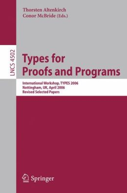 Types for Proofs and Programs: International Workshop, TYPES 2006, Nottingham, UK, April 18-21, 2006, Revised Selected Papers