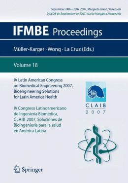 IV Latin American Congress on Biomedical Engineering 2007, Bioengineering Solutions for Latin America Health, September 24th-28th, 2007, Margarita Island, Venezuela: IV Congreso Latinoamericano de Ingeniería Biomédica, CLAIB 2007 Soluciones de Bioingenier