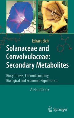Solanaceae and Convolvulaceae: Secondary Metabolites: Biosynthesis, Chemotaxonomy, Biological and Economic Significance (A Handbook)