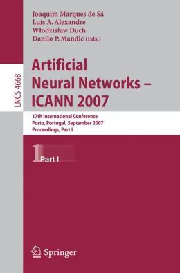Artificial Neural Networks - ICANN 2007: 17th International Conference, Porto, Portugal, September 9-13, 2007, Proceedings, Part I