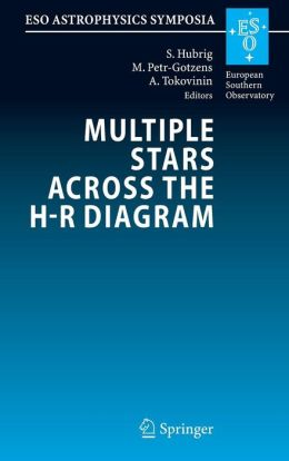 Multiple Stars across the H-R Diagram: Proceedings of the ESO Workshop held in Garching, Germany, 12-15 July 2005