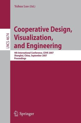 Cooperative Design, Visualization, and Engineering: 4th International Conference, CDVE 2007, Shanghai,China, September 16-20, 2007