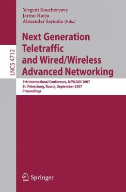 Next Generation Teletraffic and Wired/Wireless Advanced Networking: 7th International Conference, NEW2AN 2007, St. Petersburg, Russia, September 10-14, 2007, Proceedings