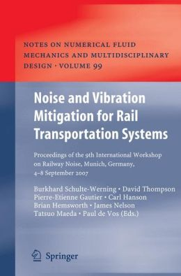 Noise and Vibration Mitigation for Rail Transportation Systems: Proceedings of the 9th International Workshop on Railway Noise, Munich, Germany, 4 - 8 September 2007