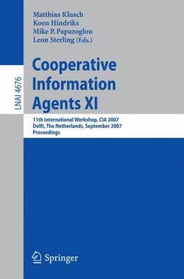Cooperative Information Agents XI: 11th International Workshop, CIA 2007, Delft, The Netherlands, September 19-21, 2007, Proceedings