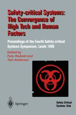 Safety-Critical Systems: The Convergence of High Tech and Human Factors: Proceedings of the Fourth Safety-critical Systems Symposium Leeds, UK 6-8 February 1996