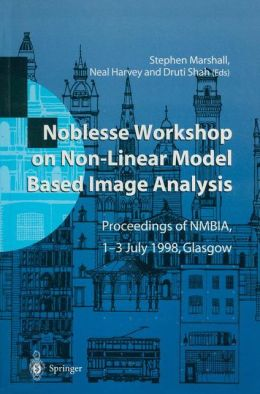 Noblesse Workshop on Non-Linear Model Based Image Analysis: Proceedings of NMBIA, 1-3 July 1998, Glasgow