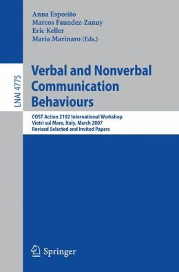 Verbal and Nonverbal Communication Behaviours: COST Action 2102 International Workshop, Vietri sul Mare, Italy, March 29-31, 2007, Revised Selected and Invited Papers