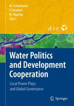 Water Politics and Development Cooperation: Local Power Plays and Global Governance