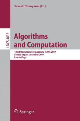 Algorithms and Computation: 18th International Symposium, ISAAC 2007, Sendai, Japan, December 17-19, 2007, Proceedings Takeshi Tokuyama