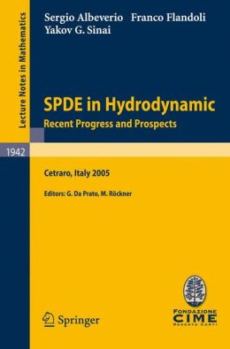 SPDE in Hydrodynamics: Recent Progress and Prospects: Lectures given at the C.I.M.E. Summer School held in Cetraro, Italy, August 29 - September 3, 2005