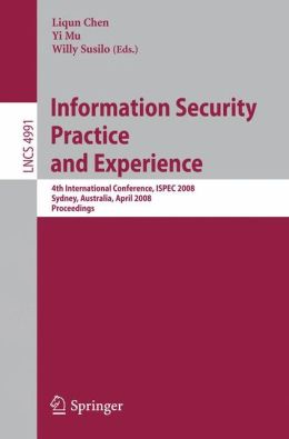 Information Security Practice and Experience: 4th International Conference, ISPEC 2008 Sydney, Australia, April 21-23, 2008 Proceedings