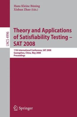 Theory and Applications of Satisfiability Testing - SAT 2008: 11th International Conference, SAT 2008, Guangzhou, China, May 12-15, 2008, Proceedings