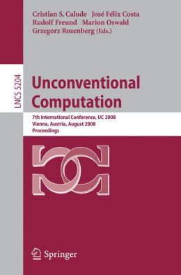 Unconventional Computation: 7th International Conference, UC 2008, Vienna, Austria, August 25-28, 2008, Proceedings