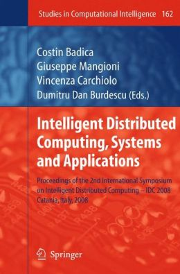 Intelligent Distributed Computing, Systems and Applications: Proceedings of the 2nd International Symposium on Intelligent Distributed Computing - IDC 2008, Catania, Italy, 2008