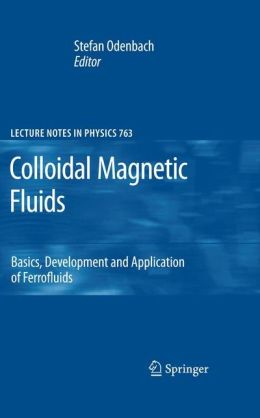 Colloidal Magnetic Fluids: Basics, Development and Application of Ferrofluids
