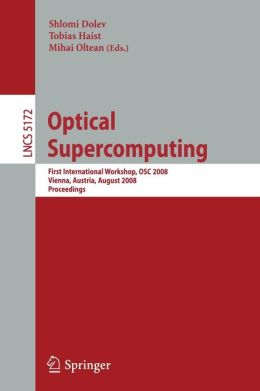 Optical SuperComputing: First International Workshop, OSC 2008, Vienna, Austria, August 26, 2008, Proceedings