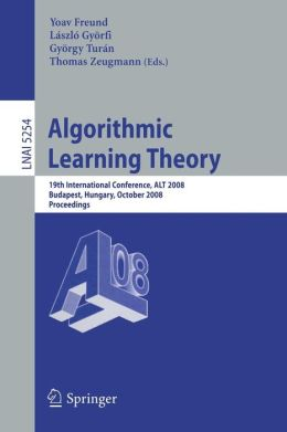 Algorithmic Learning Theory: 19th International Conference, ALT 2008, Budapest, Hungary, October 13-16, 2008, Proceedings