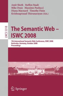 The Semantic Web - ISWC 2008: 7th International Semantic Web Conference, ISWC 2008, Karlsruhe, Germany, October 26-30, 2008, Proceedings
