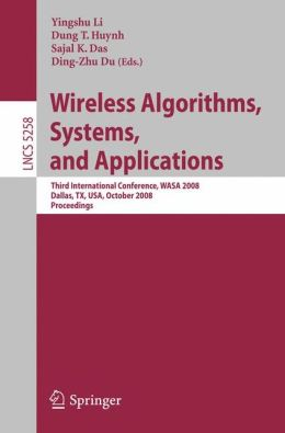 Wireless Algorithms, Systems, and Applications: Third International Conference, WASA 2008, Dallas, TX, USA, October 26-28, 2008, Proceedings