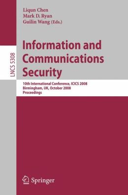 Information and Communications Security: 10th International Conference, ICICS 2008 Birmingham, UK, October 20 - 22, 2008. Proceedings