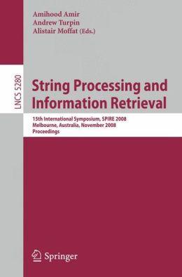 String Processing and Information Retrieval: 15th International Symposium, SPIRE 2008, Melbourne, Australia, November 10-12, 2008. Proceedings
