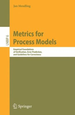 Metrics for Process Models: Empirical Foundations of Verification, Error Prediction, and Guidelines for Correctness