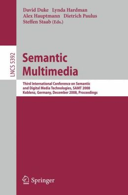 Semantic Multimedia: Third International Conference on Semantic and Digital Media Technologies, SAMT 2008, Koblenz, Germany, December 3-5, 2008. Proceedings