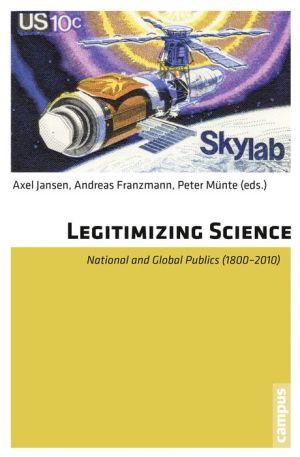 Legitimizing Science: National and Global Publics (1800-2010)