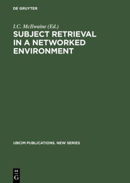 Subject Retrieval in a Networked Environment: Proceedings of the Ifla Satellite Meeting Held in Dublin, Oh,14-16 August 2001 and Sponsored by the Ifla