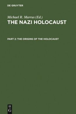 Origins of the Holocaust (The Nazi Holocaust Series #2)