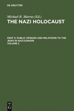 The Nazi Holocaust: Public Opinion and Relations to the Jews in Nazi Europe