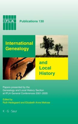 International Genealogy and Local History: Papers Presented by the Genealogy and Local History Section at Ifla General Conferences 2001-2005