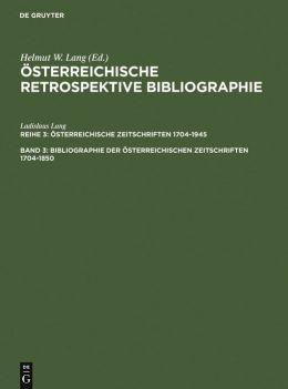 Osterreichische Retrospektive Bibliographie: Bibliographie der Osterreichischen Zeitschriften, 1704-1850