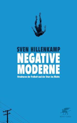 Negative Moderne: Strukturen der Freiheit und der Sturz ins Nichts