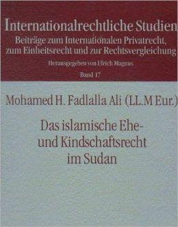 Das Islamische Ehe- und Kindschaftsrecht im Sudan: Mit Hinweisen zu den Lehren der Islamischen Rechtsschule, der Anwendbaren Familienrechtsvorschriften fuer Nichtmuslime im Sudan und im Deutschen Familienrecht