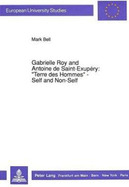 Gabrielle Roy and Antoine de Saint-Exupery: Terre Des Hommes - Self and Non-Self