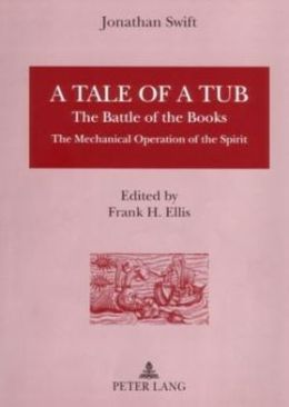 A Tale of a Tub : The Battle of the Books, the Mechanical Operation of the Spirit