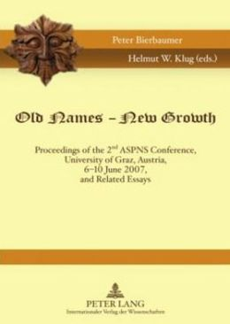 Old Names - New Growth: Proceedings of the 2nd ASPNS Conference, University of Graz, Austria, 6-10 June 2007, and Related Essays