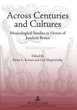 Across Centuries and Cultures: Musicological Studies in Honor of Joachim Braun