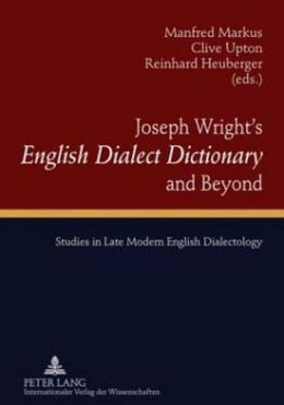 Joseph Wright's English Dialect Dictionary and Beyond: Studies in Late Modern English Dialectology