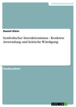 Symbolischer Interaktionismus - Konkrete Anwendung und kritische Würdigung: Konkrete Anwendung und kritische Würdigung