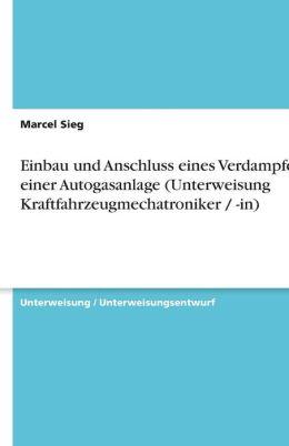 Einbau Und Anschluss Eines Verdampfers Einer Autogasanlage (Unterweisung Kraftfahrzeugmechatroniker / -In)