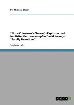 Not A Chinaman's Chance - Expliziter Und Impliziter Kulturenkampf In David Hwangs Family Devotions