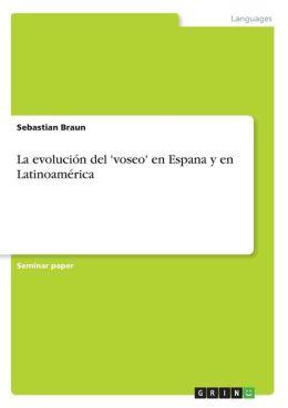 La Evoluci N Del 'Voseo' En Espana Y En Latinoam Rica