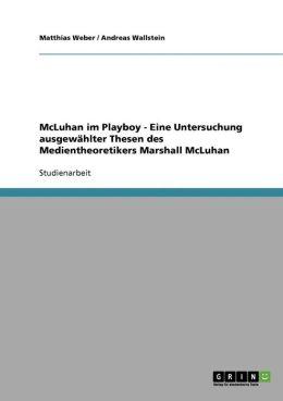 Mcluhan Im Playboy - Eine Untersuchung Ausgew Hlter Thesen Des Medientheoretikers Marshall Mcluhan