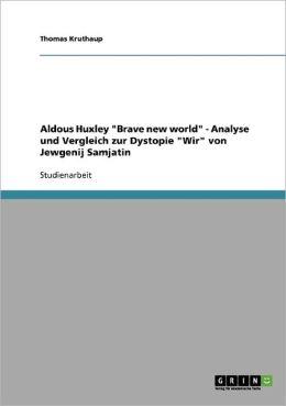 Aldous Huxley Brave New World - Analyse Und Vergleich Zur Dystopie Wir Von Jewgenij Samjatin