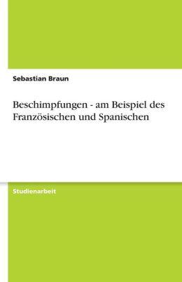 Beschimpfungen - Am Beispiel Des Franz Sischen Und Spanischen
